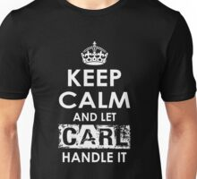 Keep Calm And Let Carl Handle It Unisex T-Shirt