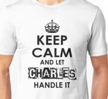 Keep Calm And Let Charles Handle It Unisex T-Shirt