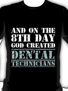 8th Day Dental Technicians T-shirt T-Shirt