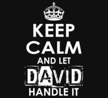 Keep Calm And Let David Handle It by rardesign