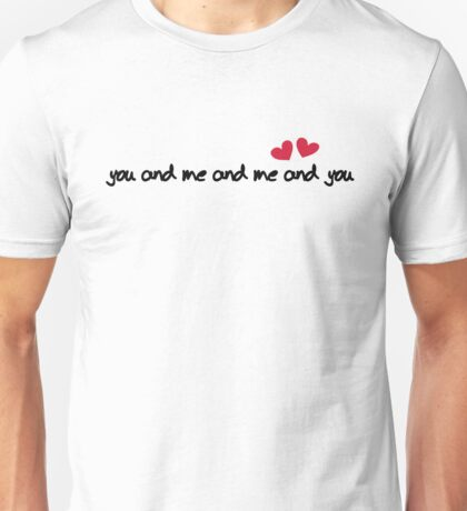 you and me and me and you Unisex T-Shirt