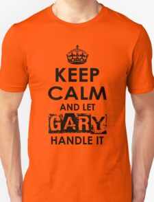 Keep Calm and Let Gary Handle It Unisex T-Shirt