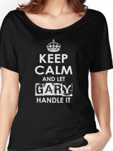 Keep Calm and Let Gary Handle It Women's Relaxed Fit T-Shirt