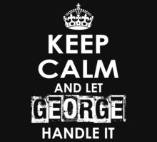 Keep Calm and Let George Handle It by rardesign
