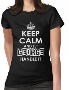 Keep Calm and Let George Handle It Womens Fitted T-Shirt
