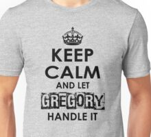 Keep Calm And Let Gregory Handle It Unisex T-Shirt