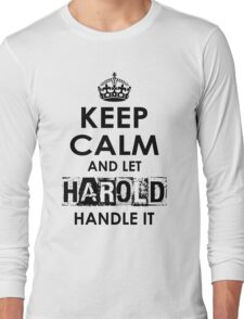 Keep Calm And Let Harold Handle It Long Sleeve T-Shirt