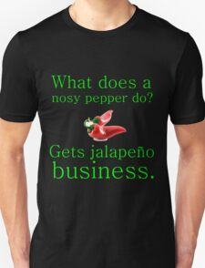 WHAT DOES A NOSEY PEPPER DO? Unisex T-Shirt