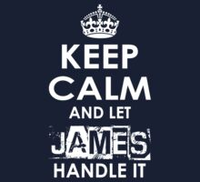 Keep Calm and Let James Handle It by rardesign