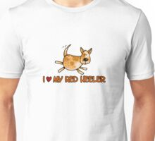 I love my red heeler Unisex T-Shirt