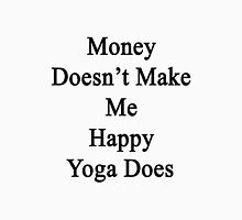 Money Doesn't Make Me Happy Yoga Does  Unisex T-Shirt