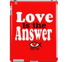 Love is the Answer; God is Love - white iPad Case/Skin