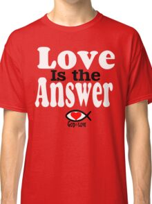 Love is the Answer; God is Love - white Classic T-Shirt