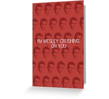 I'm Wesley Crushing On You  Greeting Card