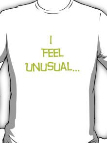 I feel Unusual T-Shirt