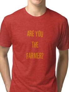 Are you the farmer? Tri-blend T-Shirt