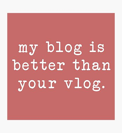 my blog is better than your vlog - typewriter style Photographic Print