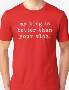 my blog is better than your vlog - typewriter style T-Shirt