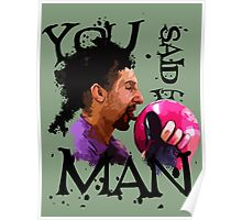 You said it, Man! Poster