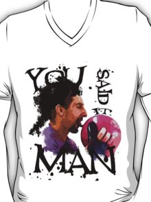You said it, Man! T-Shirt
