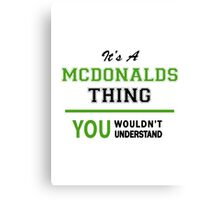 It's a MCDONALDS thing, you wouldn't understand !! Canvas Print