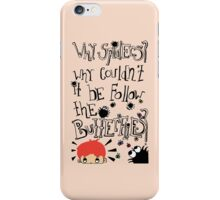 Why Spiders? Why Couldn't It Be Butterflies? iPhone Case/Skin