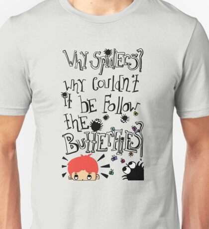 Why Spiders? Why Couldn't It Be Butterflies? Unisex T-Shirt