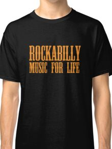 Rockabilly Music For Life Classic T-Shirt