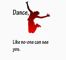 Dance, Like no-one can see you Unisex T-Shirt