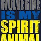 Wolverine is my Spirit Animal by Penelope Barbalios