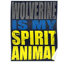 Wolverine is my Spirit Animal Poster