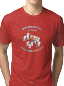 Walk around me, thanks! Person with Parkinson's. Tri-blend T-Shirt
