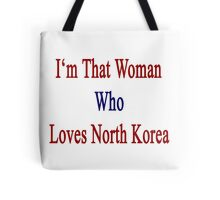 I'm That Woman Who Loves North Korea  Tote Bag