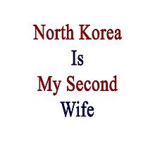North Korea Is My Second Wife  Photographic Print