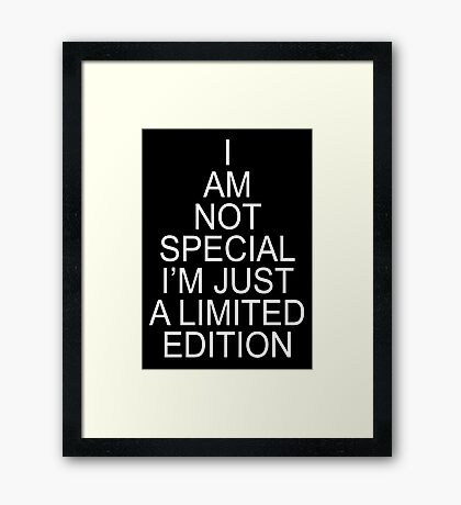 I am Not Special, I'm Just a Limited Edition Framed Print