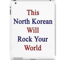 This North Korean Will Rock Your World  iPad Case/Skin