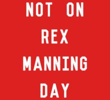 Not on Rex Manning Day_White Kids Clothes