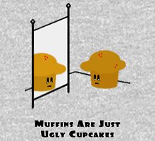 Muffins Are Just Ugly Cupcakes Unisex T-Shirt