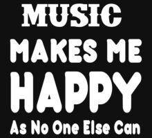 Music Make Me Happy As No One Else Can - T-shirts & Hoodies by lovelyarts