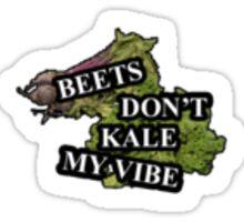 Beets Don't Kale My Vibe, Bitch Don't Kill My Vibe Sticker