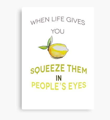 When life gives you lemon, squeeze them in people's eyes Canvas Print