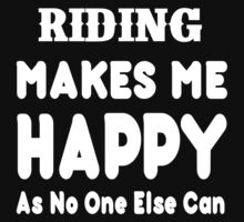 Riding Make Me Happy As No One Else Can T-shirts & Hoodies by lovelyarts