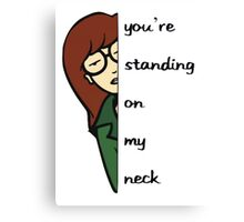 You're standing on my neck Canvas Print
