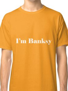 I'm Banksy Classic T-Shirt