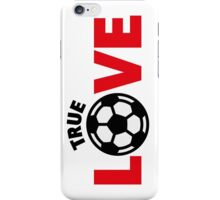 Football – True Love / Soccer – True Love iPhone Case/Skin