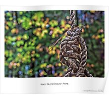 Knot Quite Enough Rope Poster