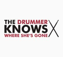 The Drummer knows where she is gone T-Shirt