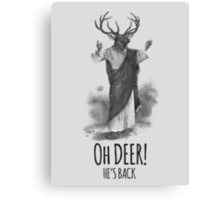 Oh deer! He's back Canvas Print