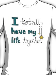 I Totally Have My Life Together T-Shirt