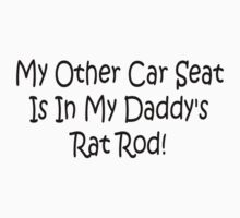 My Other Car Seat In My Daddys Rat Rod by Gear4Gearheads